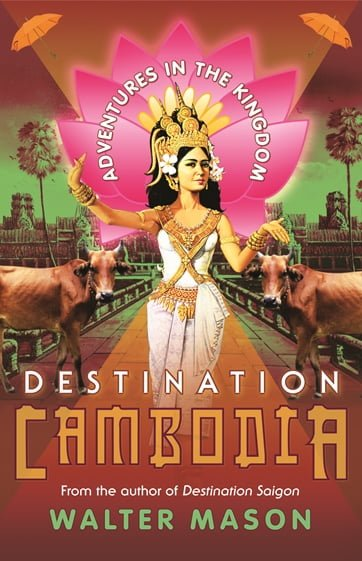 Destination Cambodia by Walter Mason